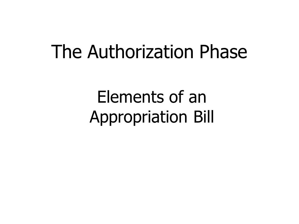 The Authorization Phase Elements of an Appropriation Bill