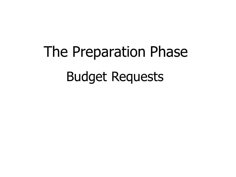 The Preparation Phase Budget Requests