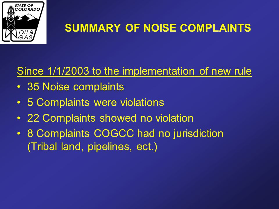 SUMMARY OF NOISE COMPLAINTS Since 1/1/2003 to the implementation of new rule 35 Noise complaints 5 Complaints were violations 22 Complaints showed no