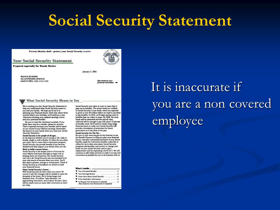 Social Security Statement It is inaccurate if It is inaccurate if you are a non covered you are a non covered employee employee