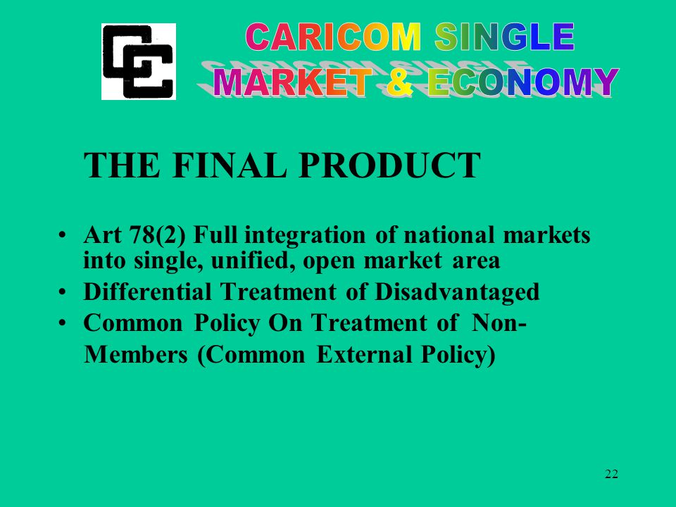 22 THE FINAL PRODUCT Art 78(2) Full integration of national markets into single, unified, open market area Differential Treatment of Disadvantaged Common Policy On Treatment of Non- Members (Common External Policy)