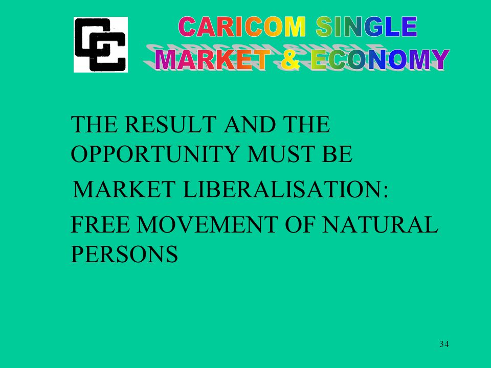 34 THE RESULT AND THE OPPORTUNITY MUST BE MARKET LIBERALISATION: FREE MOVEMENT OF NATURAL PERSONS