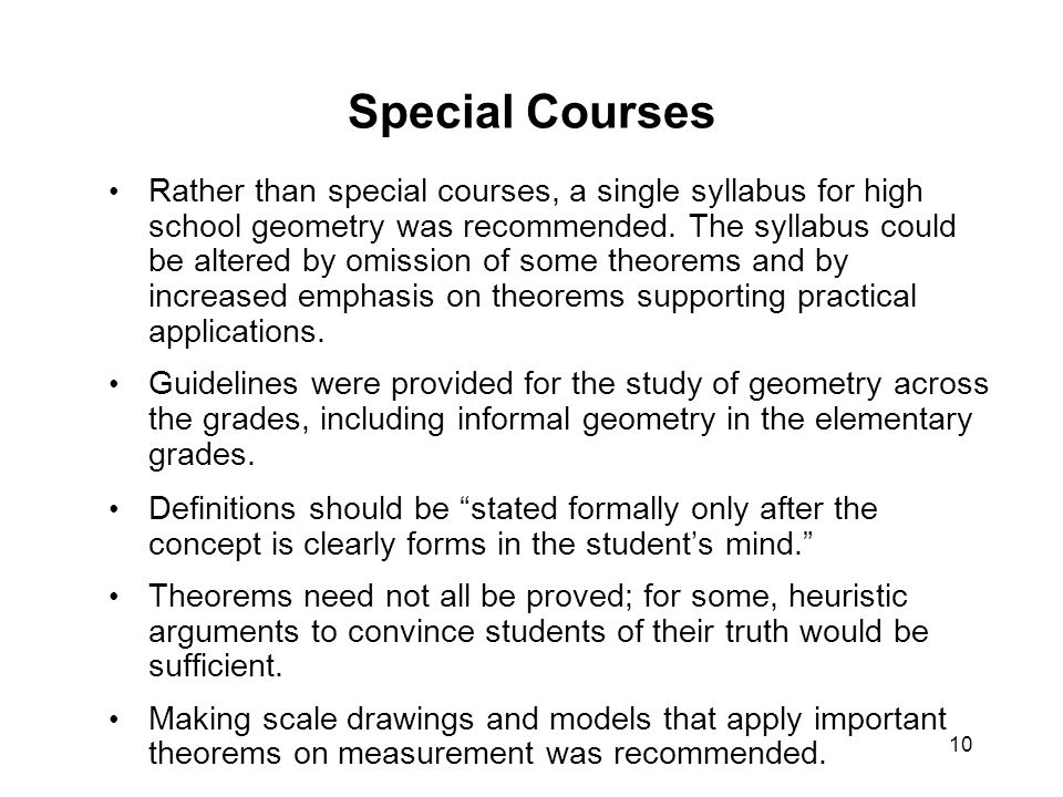 10 Special Courses Rather than special courses, a single syllabus for high school geometry was recommended.