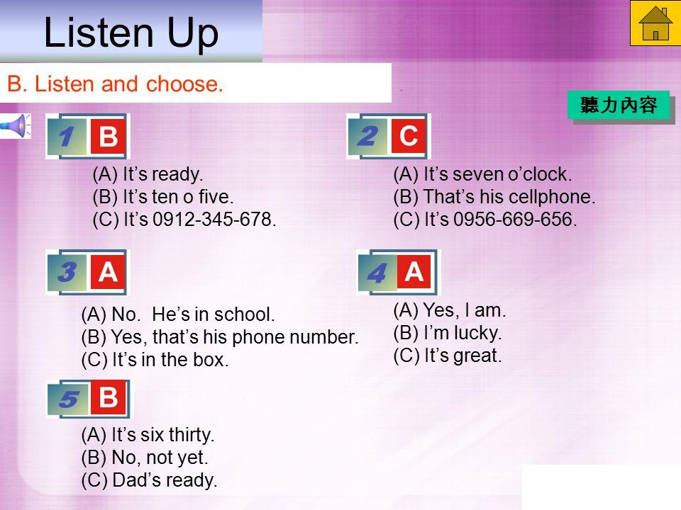 Listen Up B. Listen and choose. 聽力內容 (A) It's ready.