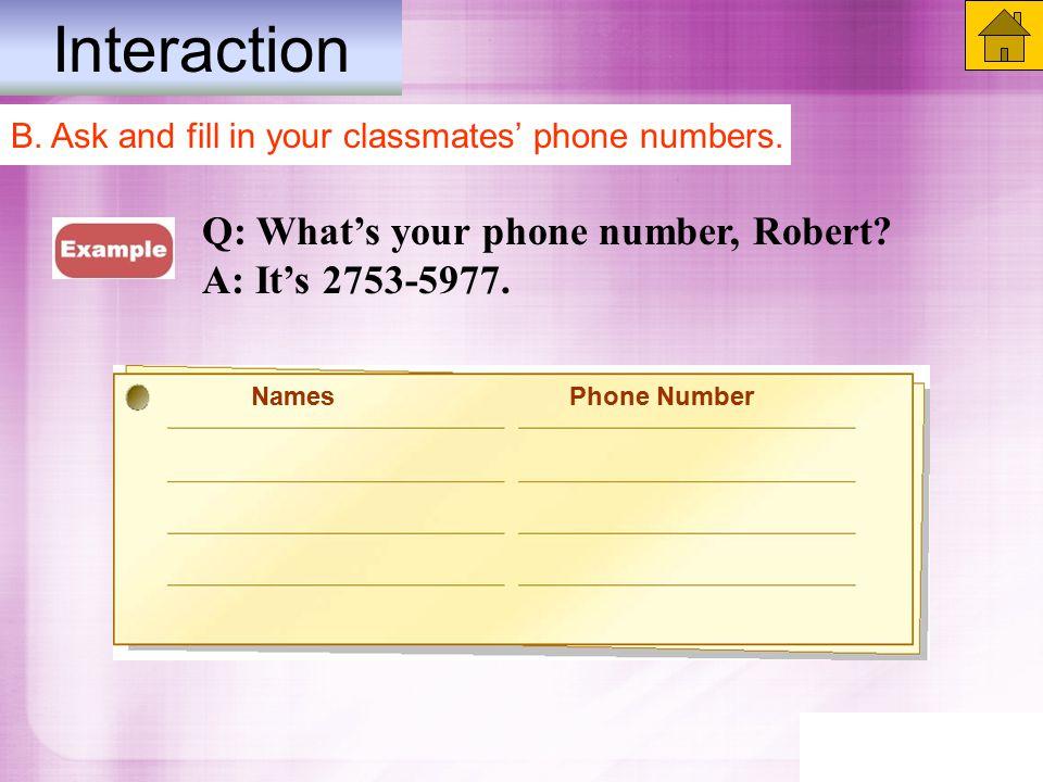 Interaction B. Ask and fill in your classmates' phone numbers.