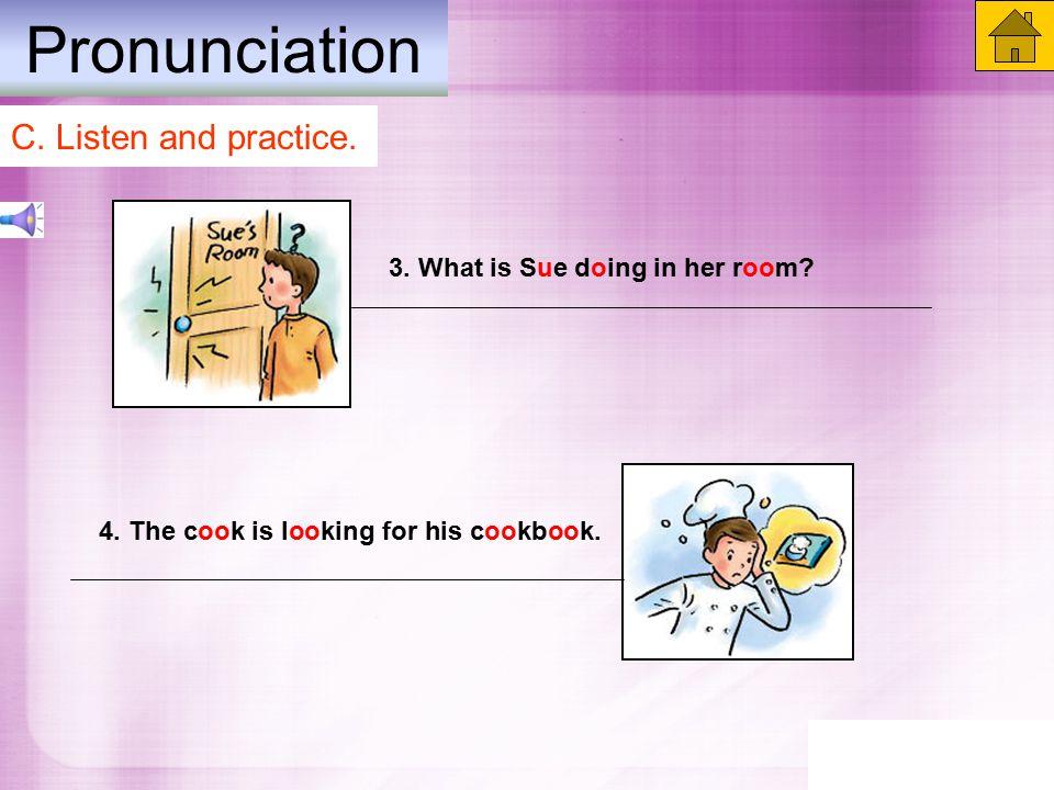 Pronunciation C. Listen and practice. 3. What is Sue doing in her room.
