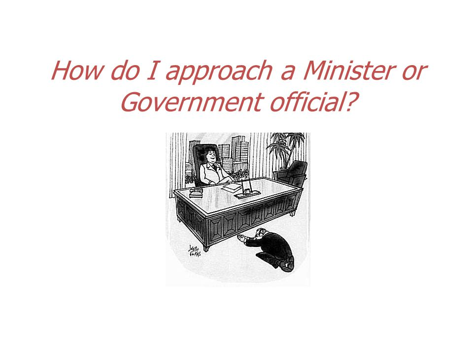 How do I approach a Minister or Government official