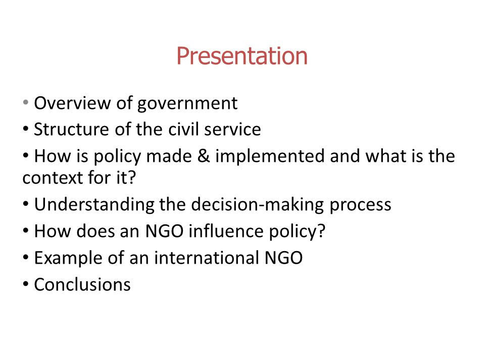 Presentation Overview of government Structure of the civil service How is policy made & implemented and what is the context for it.