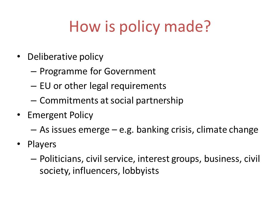How is policy made.