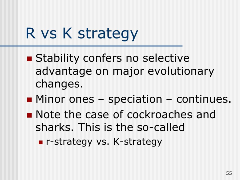 55 R vs K strategy Stability confers no selective advantage on major evolutionary changes.