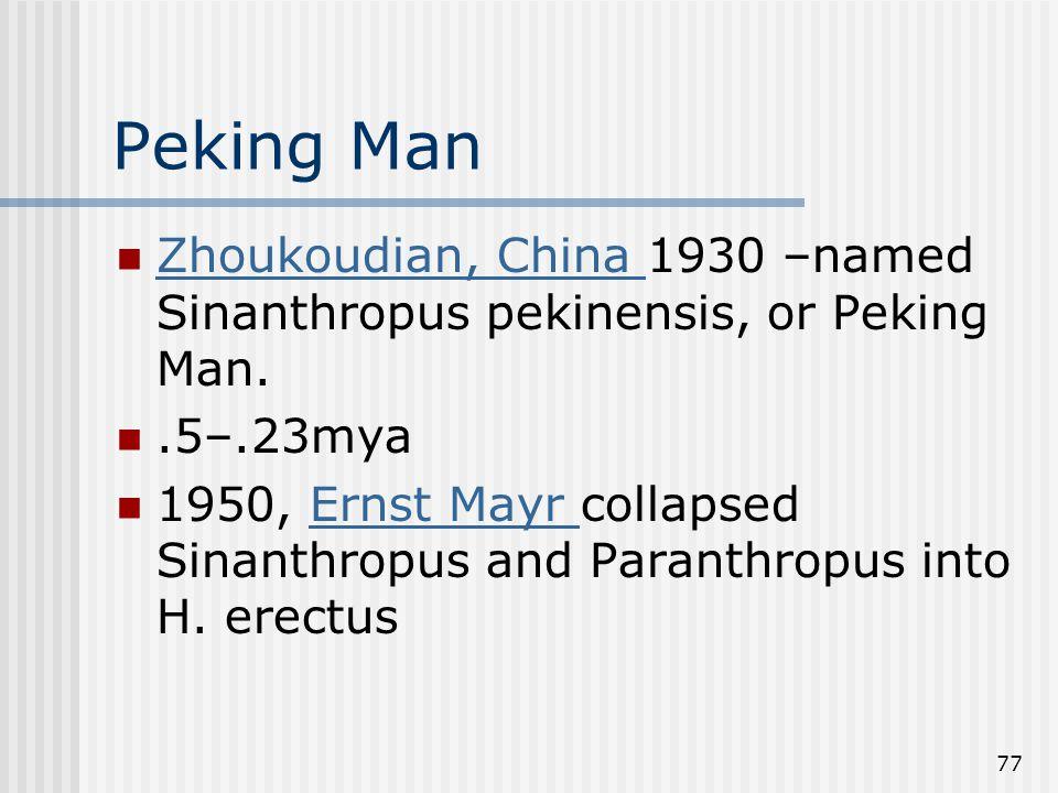77 Peking Man Zhoukoudian, China 1930 –named Sinanthropus pekinensis, or Peking Man.