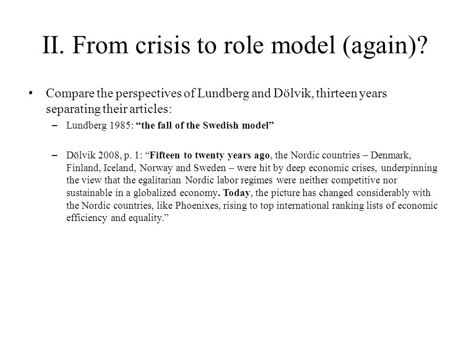 "II. From crisis to role model (again)? Compare the perspectives of Lundberg and Dölvik, thirteen years separating their articles: – Lundberg 1985: ""th"