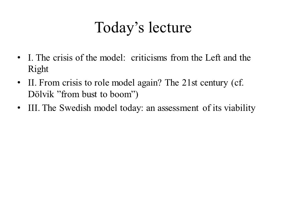 Today's lecture I. The crisis of the model: criticisms from the Left and the Right II. From crisis to role model again? The 21st century (cf. Dölvik ""