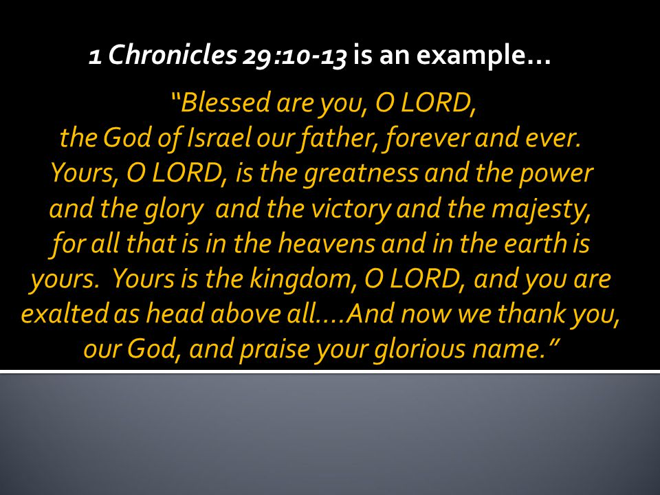 1 Chronicles 29:10-13 is an example… Blessed are you, O LORD, the God of Israel our father, forever and ever.