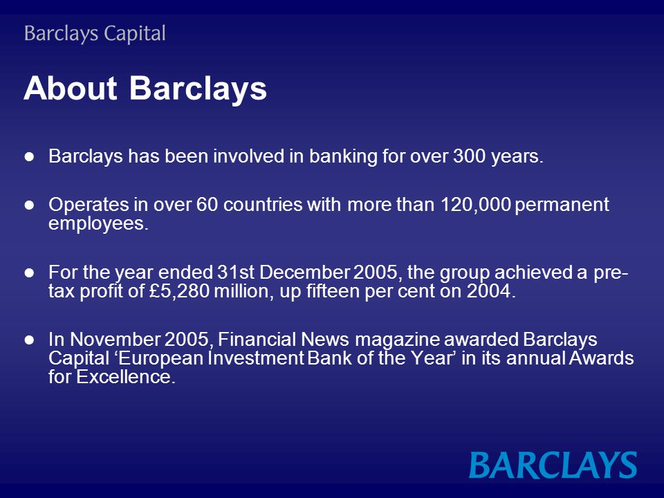 About Barclays Barclays has been involved in banking for over 300 years.