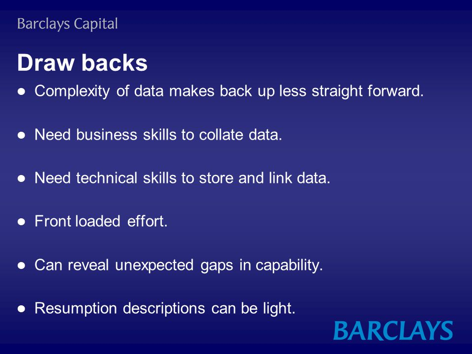 Draw backs Complexity of data makes back up less straight forward.