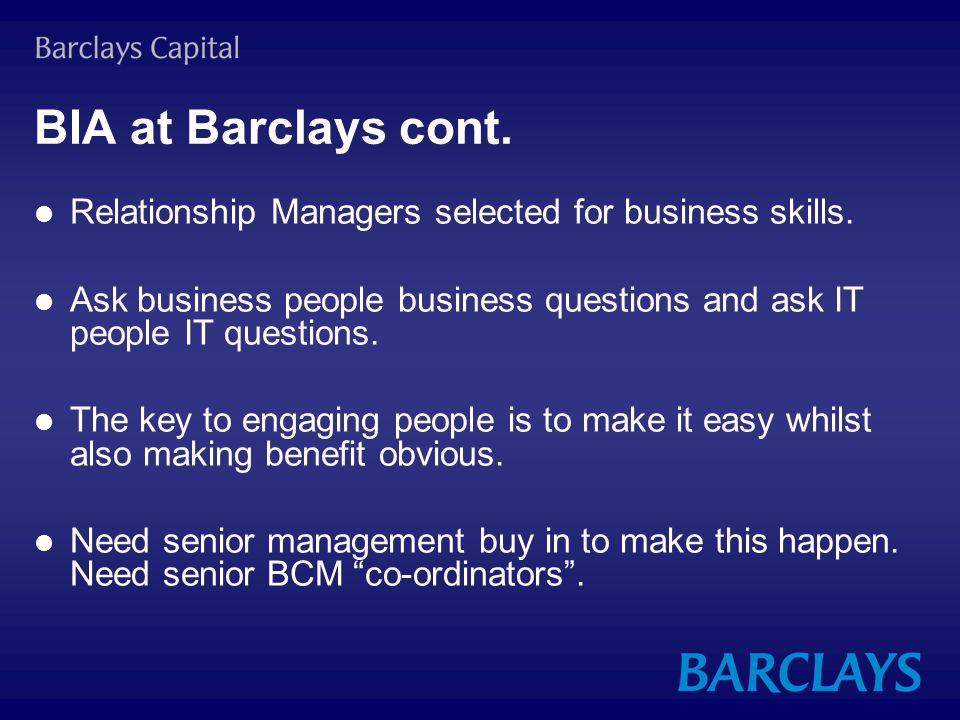 BIA at Barclays cont. Relationship Managers selected for business skills.