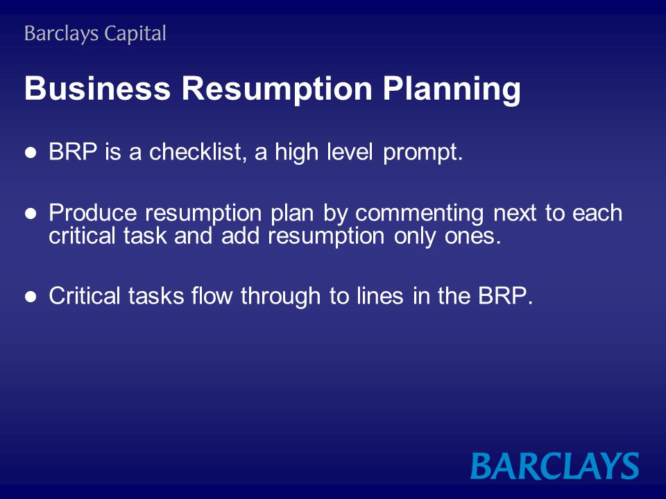 Business Resumption Planning BRP is a checklist, a high level prompt.