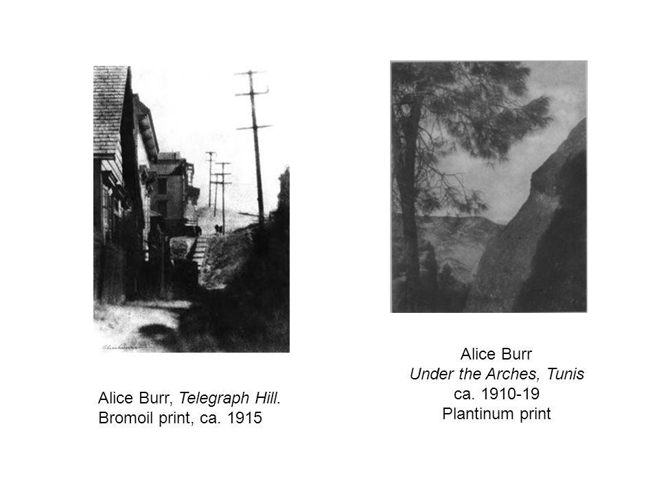 Alice Burr, Telegraph Hill. Bromoil print, ca. 1915 Alice Burr Under the Arches, Tunis ca. 1910-19 Plantinum print