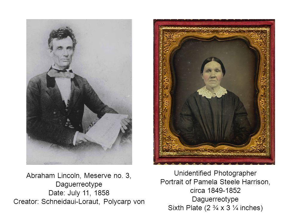 Abraham Lincoln, Meserve no. 3, Daguerreotype Date: July 11, 1858 Creator: Schneidaui-Loraut, Polycarp von Unidentified Photographer Portrait of Pamel