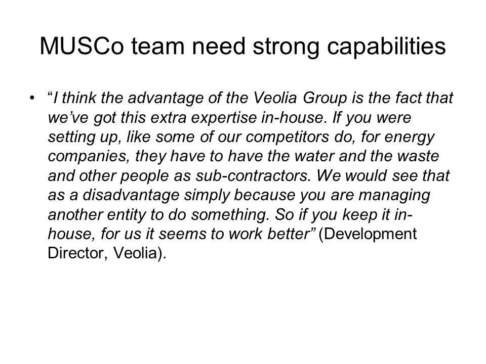 "MUSCo team need strong capabilities ""I think the advantage of the Veolia Group is the fact that we've got this extra expertise in-house. If you were s"