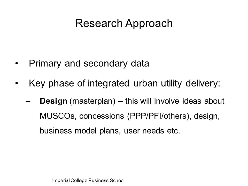 Primary and secondary data Key phase of integrated urban utility delivery: –Design (masterplan) – this will involve ideas about MUSCOs, concessions (P