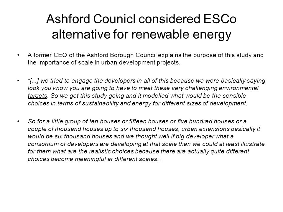 Ashford Counicl considered ESCo alternative for renewable energy A former CEO of the Ashford Borough Council explains the purpose of this study and th