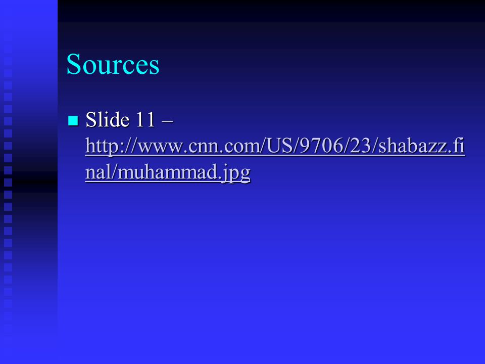 Sources Slide 11 – http://www.cnn.com/US/9706/23/shabazz.fi nal/muhammad.jpg Slide 11 – http://www.cnn.com/US/9706/23/shabazz.fi nal/muhammad.jpg http://www.cnn.com/US/9706/23/shabazz.fi nal/muhammad.jpg http://www.cnn.com/US/9706/23/shabazz.fi nal/muhammad.jpg