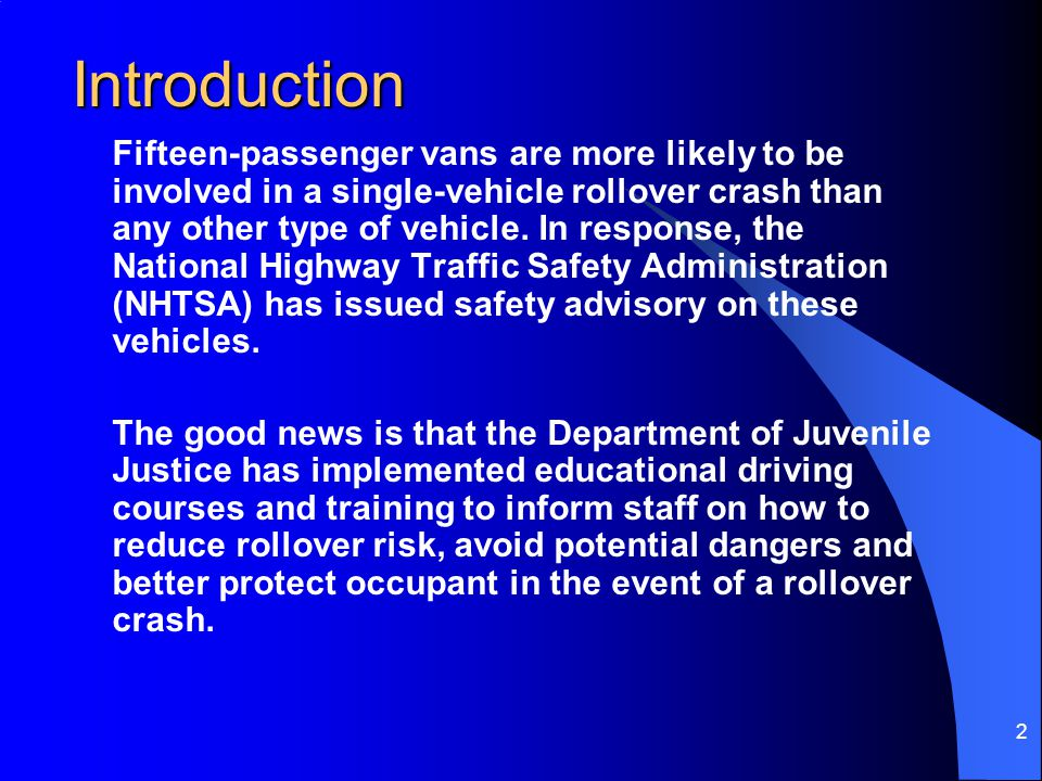 2 Introduction Fifteen-passenger vans are more likely to be involved in a single-vehicle rollover crash than any other type of vehicle. In response, t