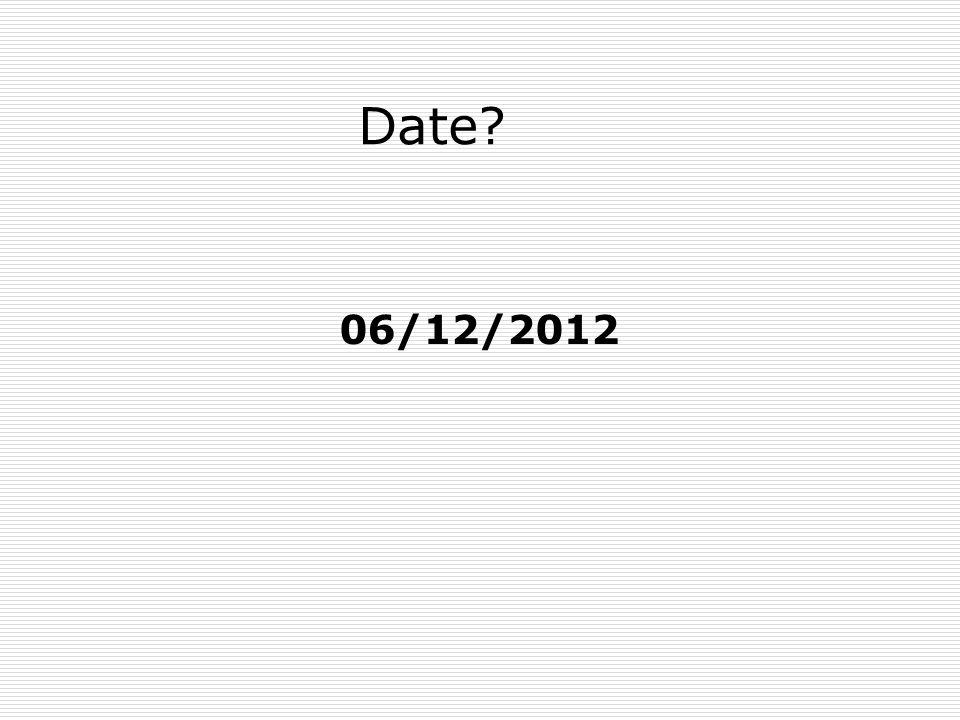 Date? 06/12/2012