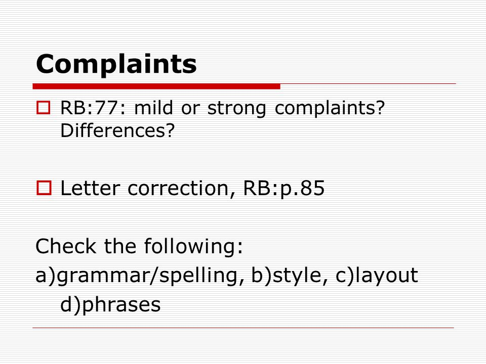 Complaints  RB:77: mild or strong complaints? Differences?  Letter correction, RB:p.85 Check the following: a)grammar/spelling, b)style, c)layout d)