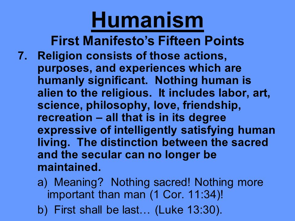 7.Religion consists of those actions, purposes, and experiences which are humanly significant. Nothing human is alien to the religious. It includes la
