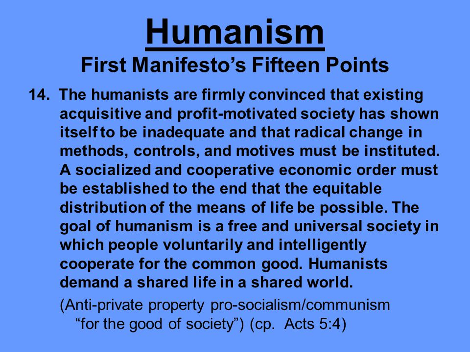 14. The humanists are firmly convinced that existing acquisitive and profit-motivated society has shown itself to be inadequate and that radical chang
