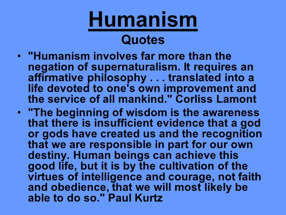 Humanism involves far more than the negation of supernaturalism.