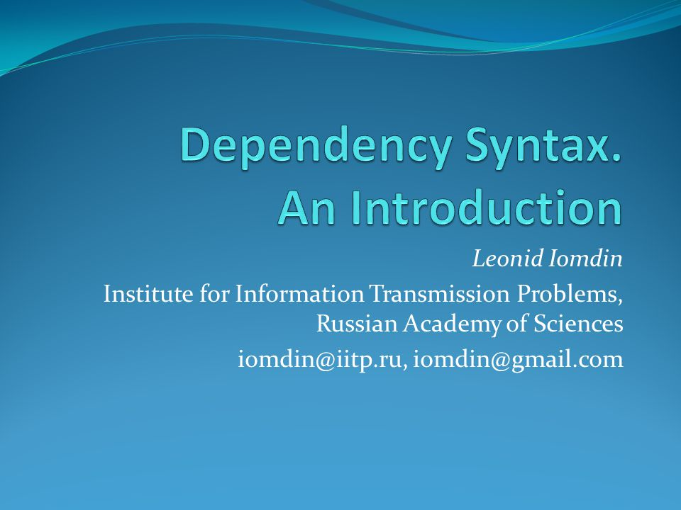 Leonid Iomdin Institute for Information Transmission Problems, Russian Academy of Sciences iomdin@iitp.ru, iomdin@gmail.com