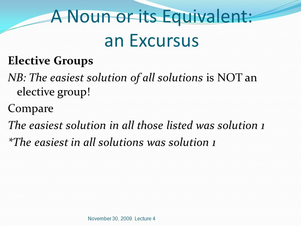 A Noun or its Equivalent: an Excursus Elective Groups NB: The easiest solution of all solutions is NOT an elective group.