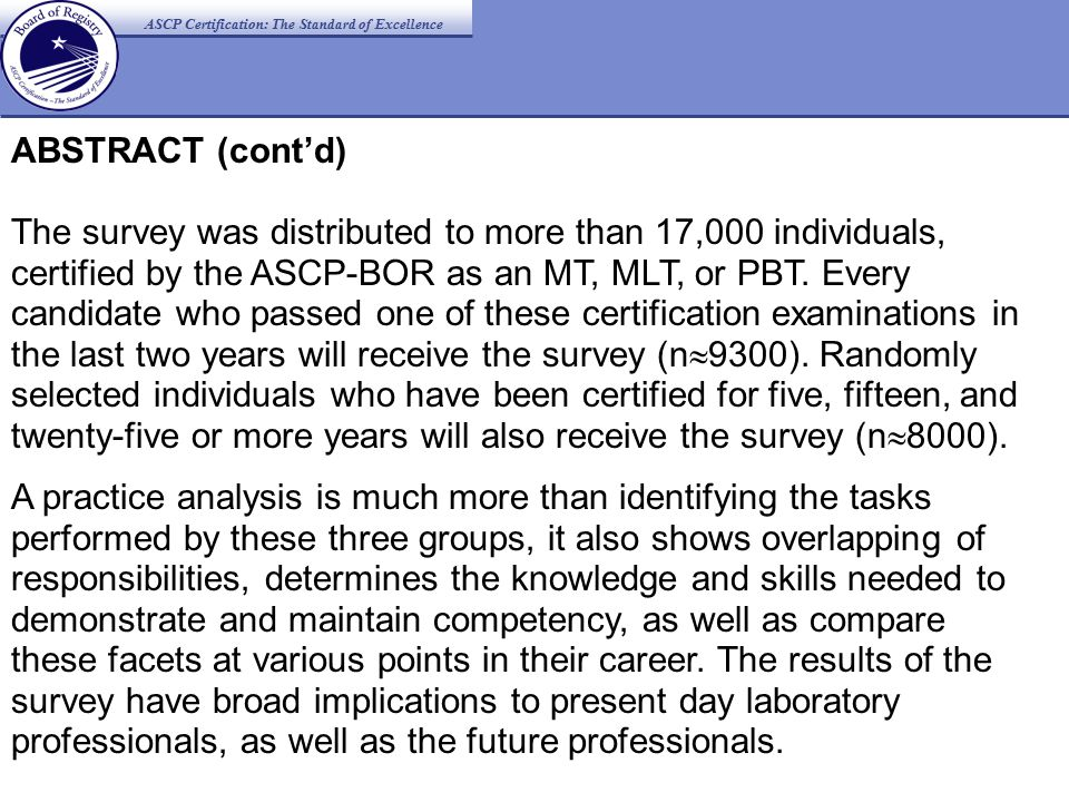 ABSTRACT (cont'd) The survey was distributed to more than 17,000 individuals, certified by the ASCP-BOR as an MT, MLT, or PBT. Every candidate who pas