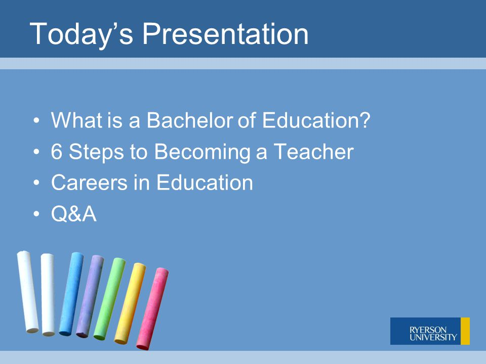 Today's Presentation What is a Bachelor of Education.