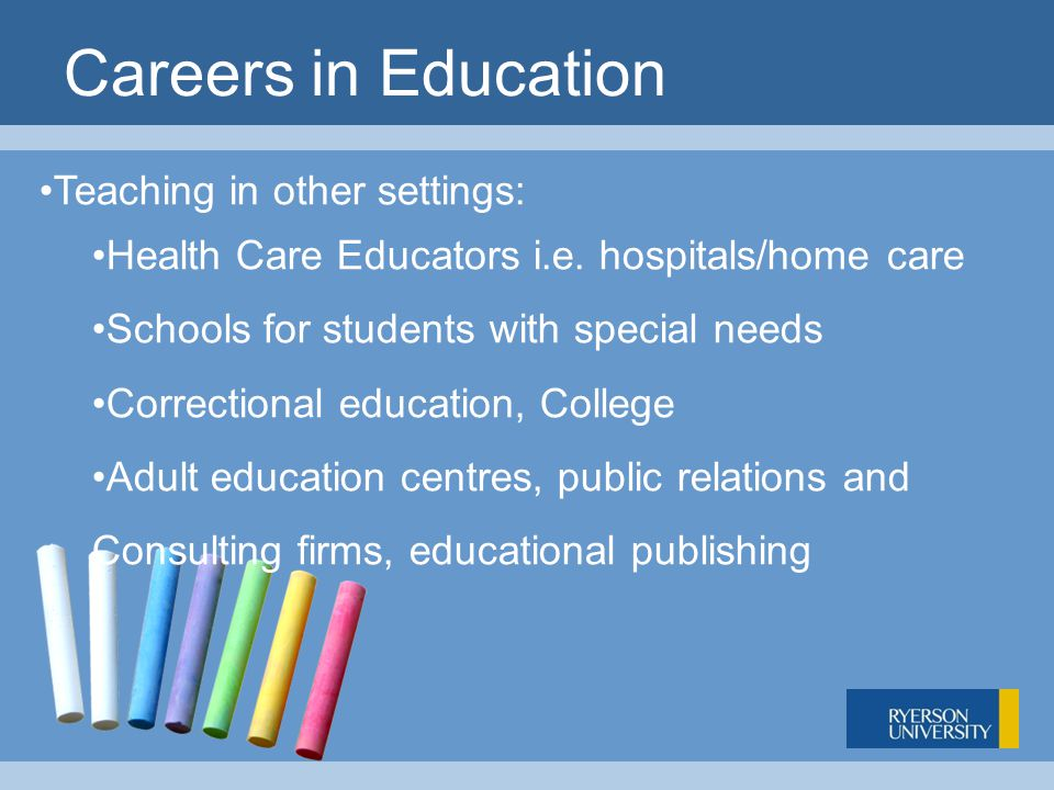 Careers in Education Teaching in other settings: Health Care Educators i.e.