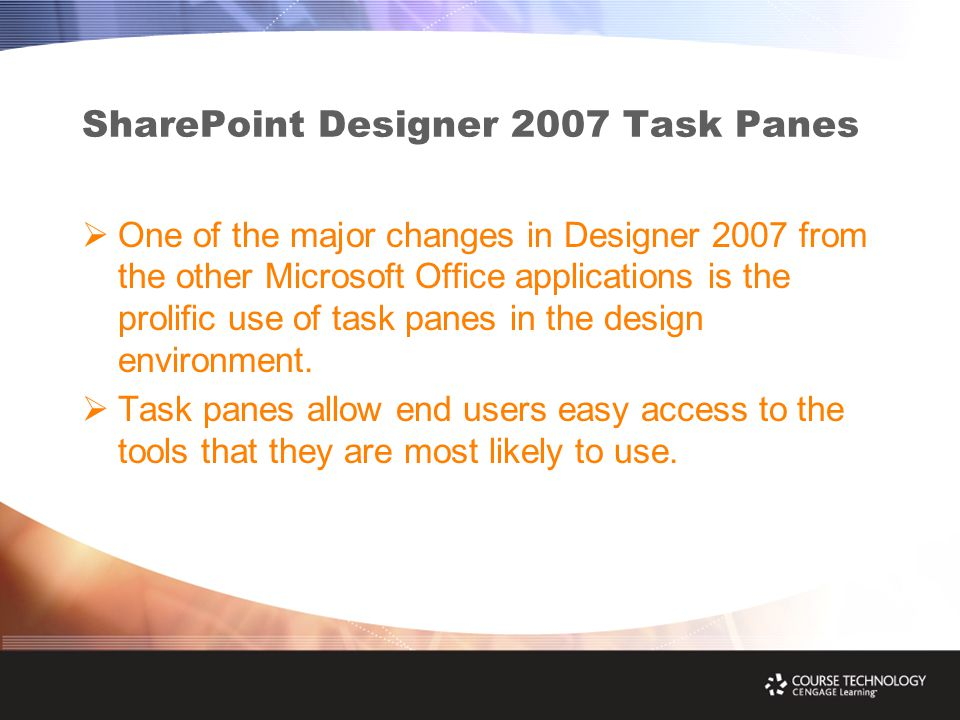 SharePoint Designer 2007 Task Panes  One of the major changes in Designer 2007 from the other Microsoft Office applications is the prolific use of task panes in the design environment.
