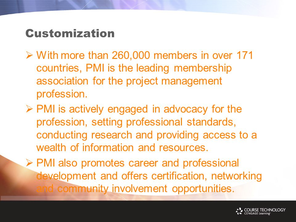 Customization  With more than 260,000 members in over 171 countries, PMI is the leading membership association for the project management profession.