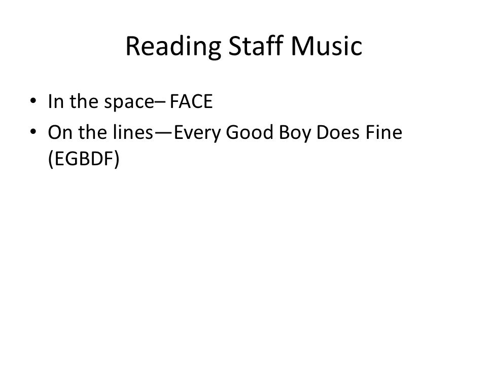 Reading Staff Music In the space– FACE On the lines—Every Good Boy Does Fine (EGBDF)