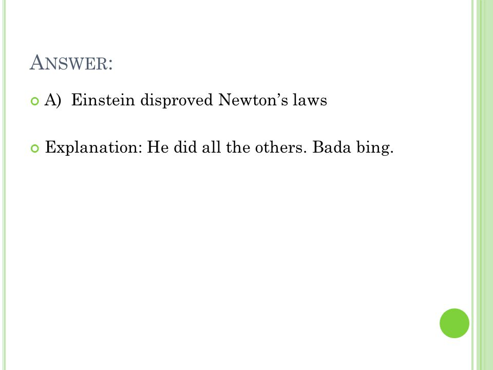 A NSWER : A) Einstein disproved Newton's laws Explanation: He did all the others. Bada bing.