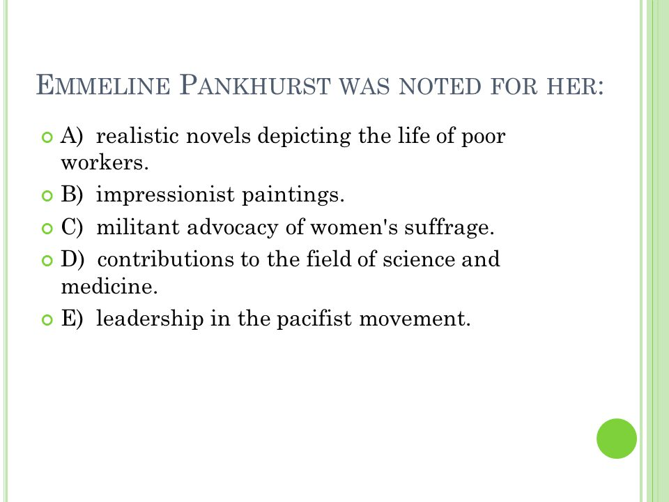 E MMELINE P ANKHURST WAS NOTED FOR HER : A) realistic novels depicting the life of poor workers.