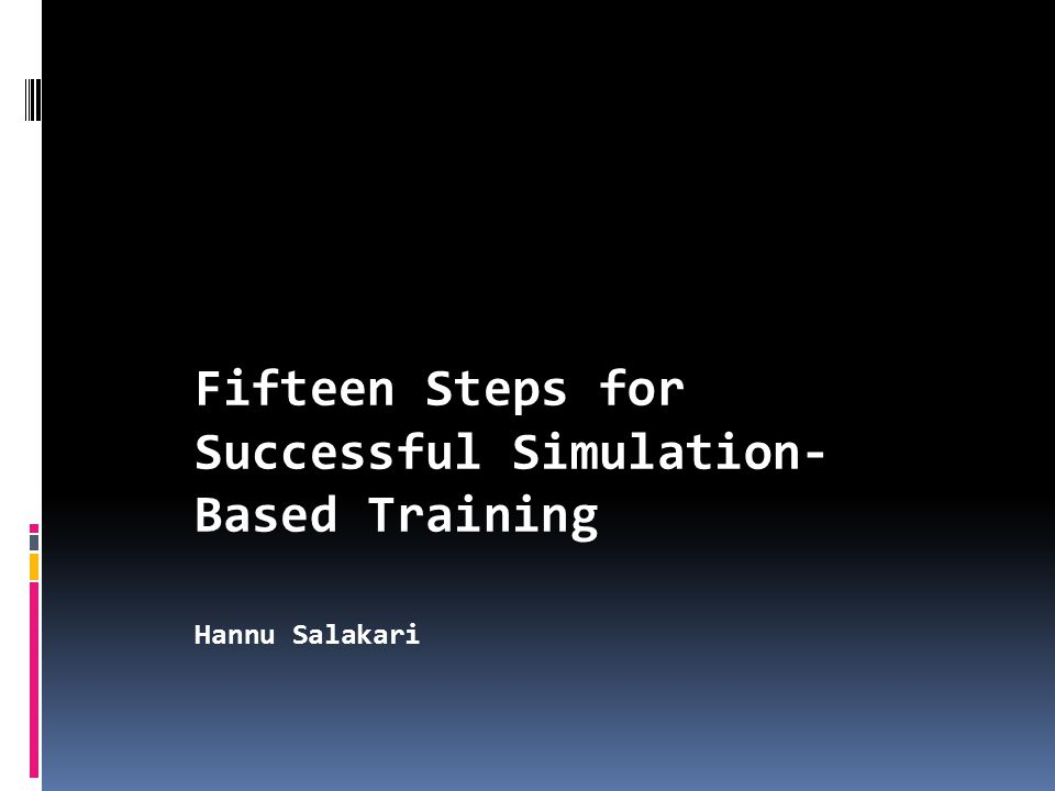 15 Factors  To be used in training design  Basis for the evaluation of own training practices - analysis  Applicability in different simulations.