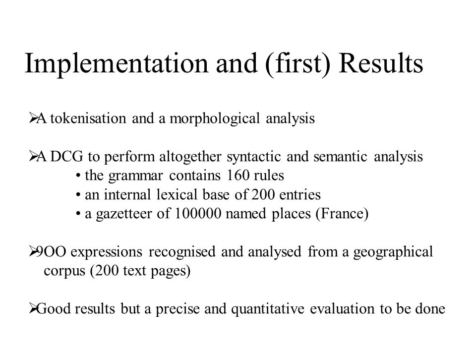 Implementation and (first) Results  A tokenisation and a morphological analysis  A DCG to perform altogether syntactic and semantic analysis the gra