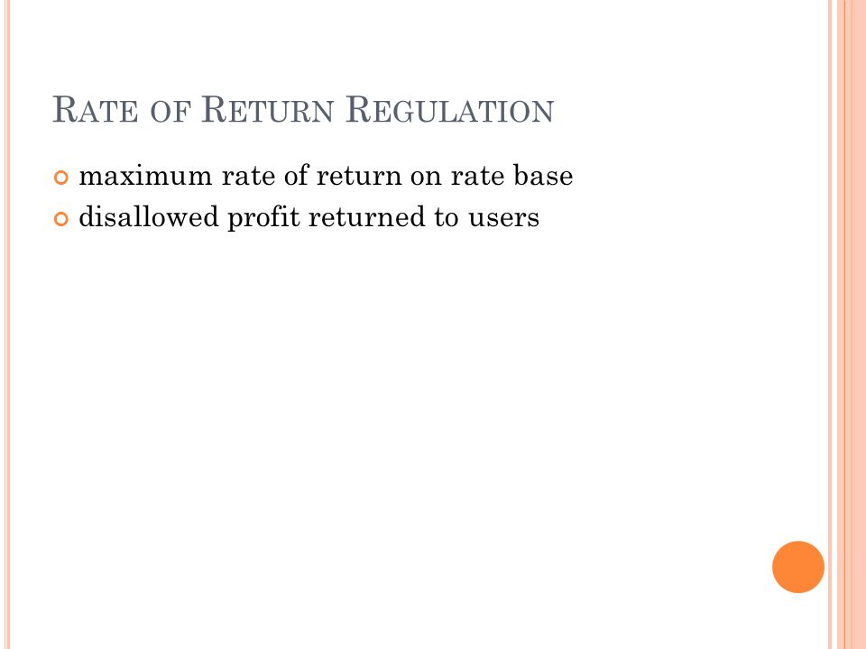 R ATE OF R ETURN R EGULATION maximum rate of return on rate base disallowed profit returned to users