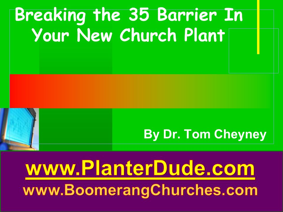 Company LOGO Breaking the 35 Barrier In Your New Church Plant By Dr. Tom Cheyney