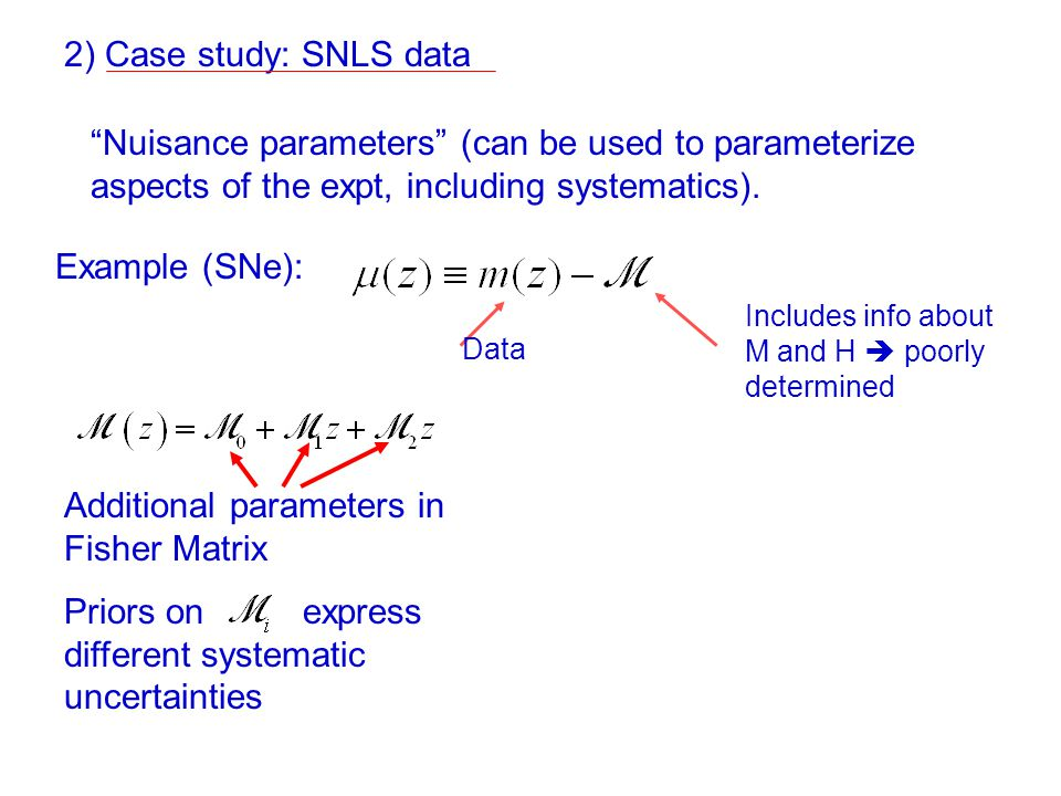 """Nuisance parameters"" (can be used to parameterize aspects of the expt, including systematics). Example (SNe): Includes info about M and H  poorly de"
