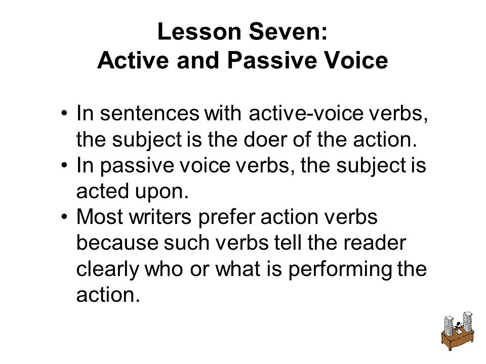 In sentences with active-voice verbs, the subject is the doer of the action.